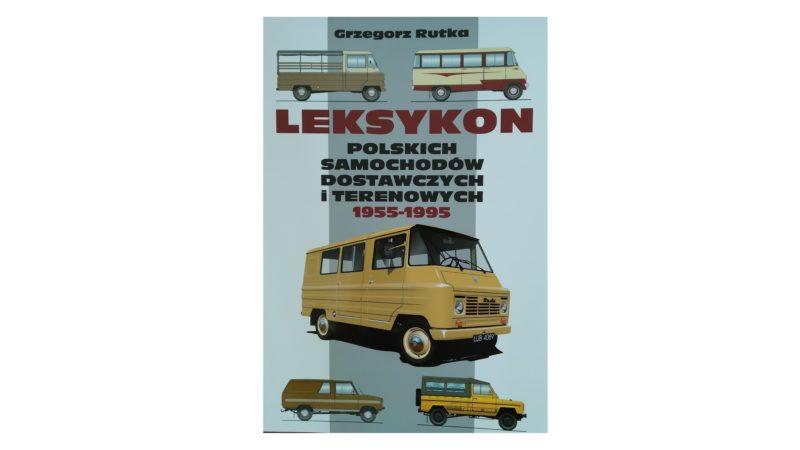 Leksykon polskich samochodów dostawczych i terenowych 1955-1995